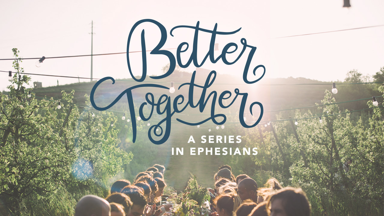 Better Together: Ephesians 1-3