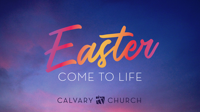 Easter 2018: Come to Life