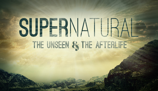 Supernatural: The Unseen & The Afterlife